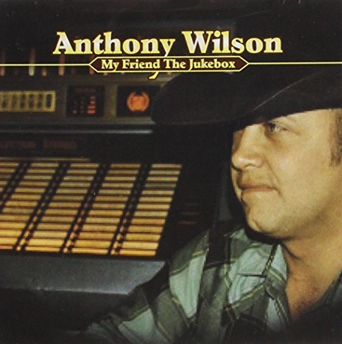 Anthony Wilson My Friend The Jukebox