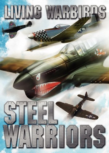 Living Warbirds Steel Warriors Living Warbirds Steel Warriors