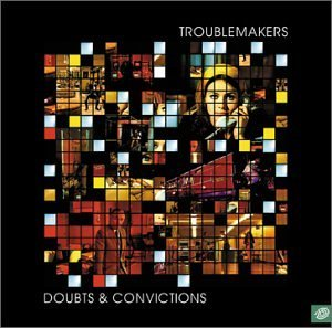 Troublemakers Doubts & Convictions
