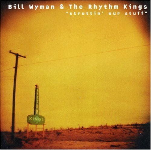 Bill Wyman's Rhythm Kings Struttin' Our Stuff