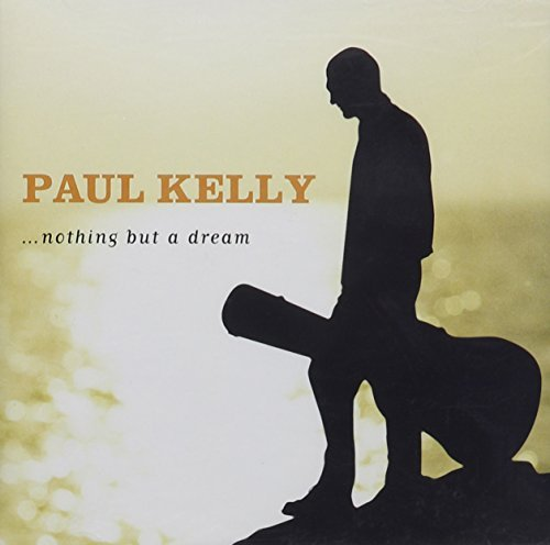Paul Kelly Nothing But A Dream Import Aus