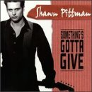 Shawn Pittman Something's Gotta Give
