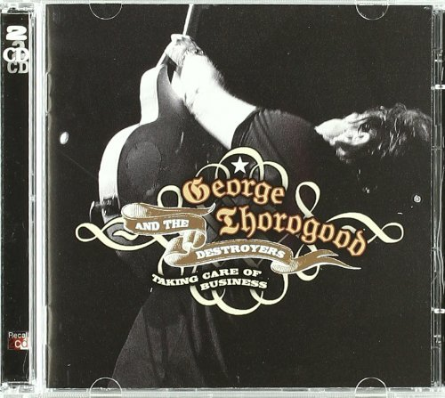 George & Destroyers Thorogood Taking Care Of Business 2 CD Set