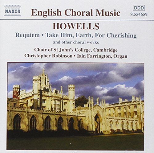H. Howells Requiem Take Him Earth & Farrington*iain (org) Robinson St. John's College Ch