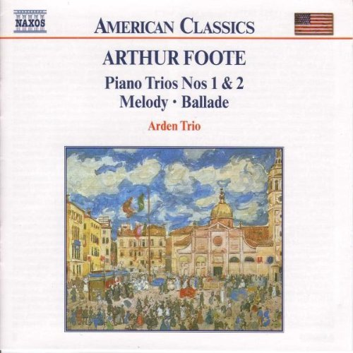 A. Foote Chamber Music Vol. 3 Arden Trio