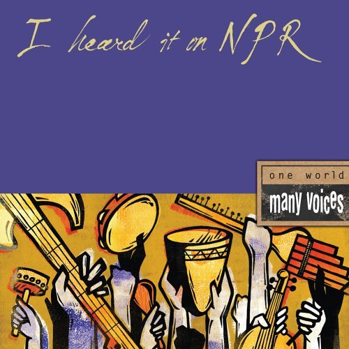 I Heard It On Npr One World Many Voices I Heard It On Npr One World Many Voices
