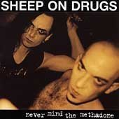 Sheep On Drugs Nevermind The Methadone