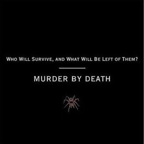 Murder By Death Who Will Survive & What Will B