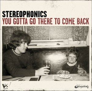 Stereophonics You Gotta Go There To Come Bac