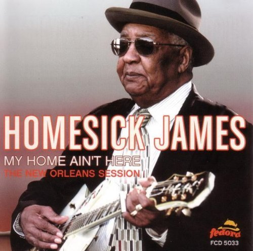 Homesick James My Home Ain't Here New Orleans