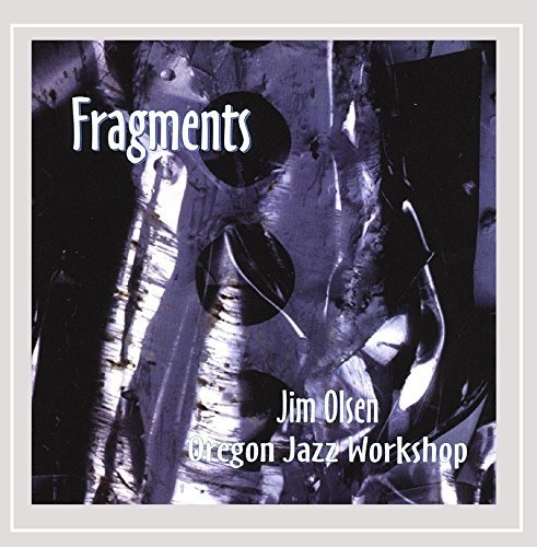 Jim & Oregon Jazz Worksh Olsen Fragments