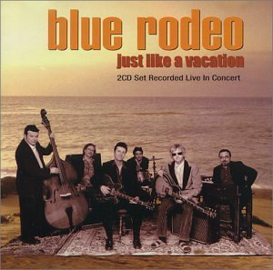Blue Rodeo Just Like A Vacation Import