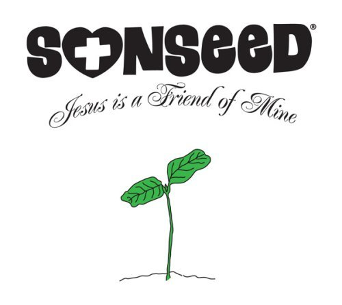 Sonseed Jesus Is A Friend Of Mine