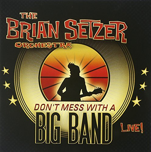 Brian Orchestra Setzer Don't Mess With A Big Band Explicit Version