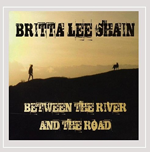 Britta Lee Shain Between The River & The Road