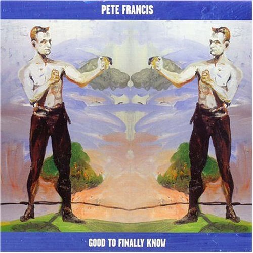 Pete Francis Good To Finally Know