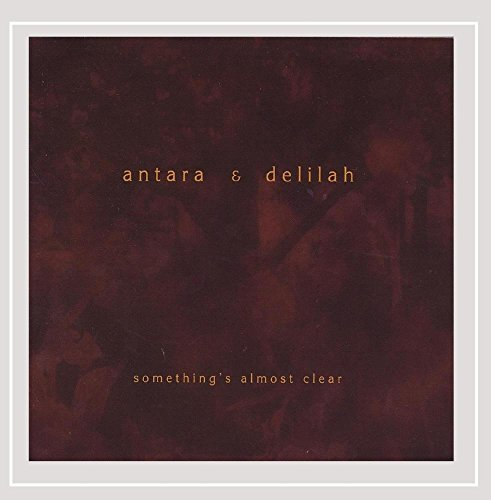 Antara & Delilah Somethings Almost Clear