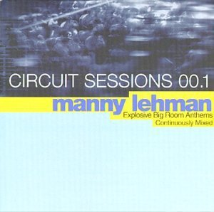 Circuit Sessions Vol. 1 Circuit Sessions Mixed By Manny Lehman Circuit Sessions