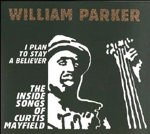 William Parker I Plan To Stay A Believer T