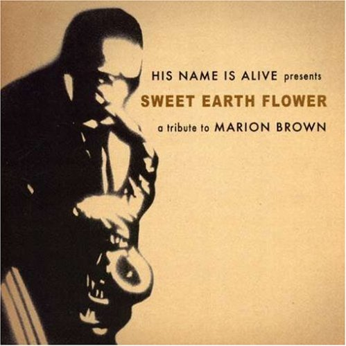 His Name Is Alive Sweet Earth Flower A Tribute T T Marion Brown