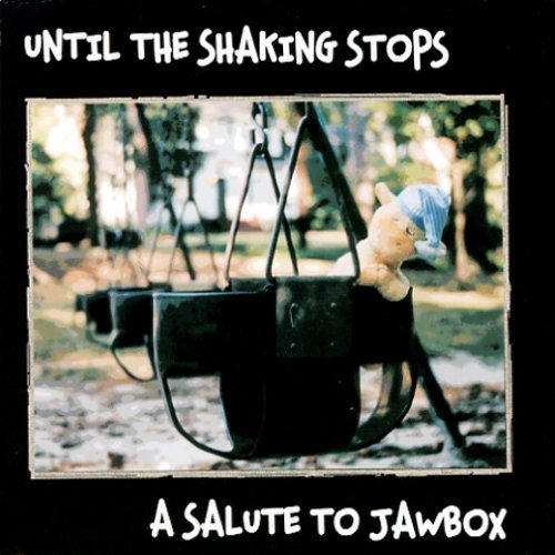 Jawbox Tribute Until The Shaking Stops A Salute To Jawbox