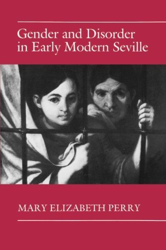 Mary Elizabeth Perry Gender And Disorder In Early Modern Seville