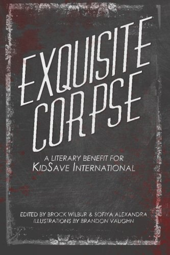 Brock Wilbur Exquisite Corpse A Literary Benefit For Kidsave International