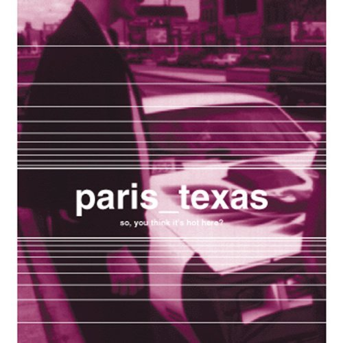 Paris Texas So You Think It's Hot Here?