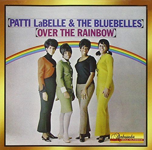 Patti & Bluebelles Labelle Over The Rainbow Remastered