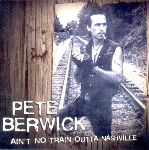 Pete Berwick Ain't No Train Outta Nashville