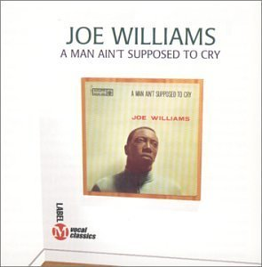 Joe Williams Man Ain't Supposed To Cry