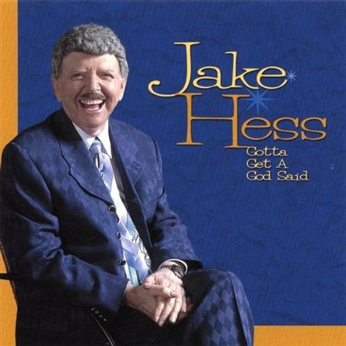 Jake Hess Gotta Get A God Said