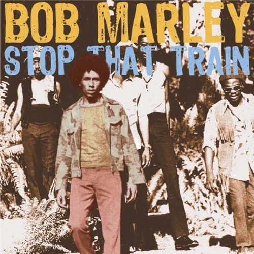 Bob Marley Stop That Train
