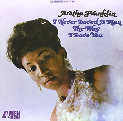 Aretha Franklin I Never Loved A Man (the Way I