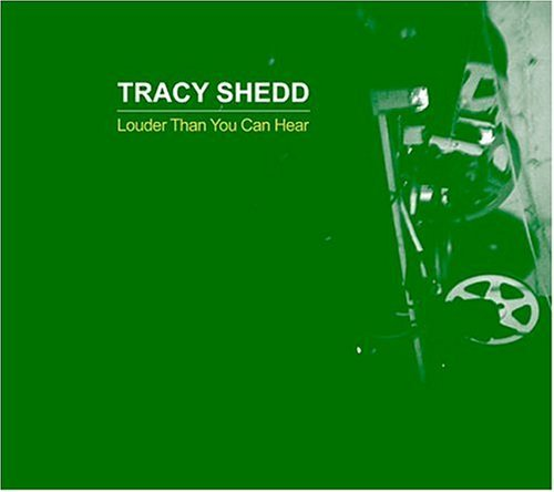 Tracy Shedd Louder Than You Can Hear