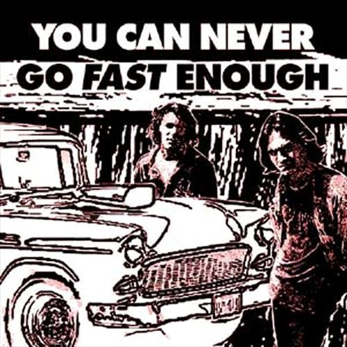 You Can Never Go Fast Enough You Can Never Go Fast Enough