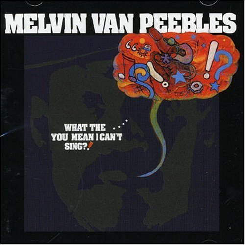 Melvin Van Peebles What The You Mean I Can't Sing