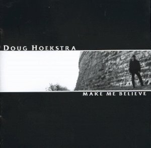 Doug Hoekstra Make Me Believe