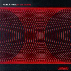 House Of Wires You Are Obsolete