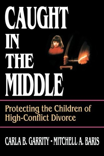 Carla B. Garrity Caught In The Middle Protecting The Children Of High Conflict Divorce