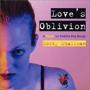 Morty Shallman Love's Oblivion A Novel In Twe