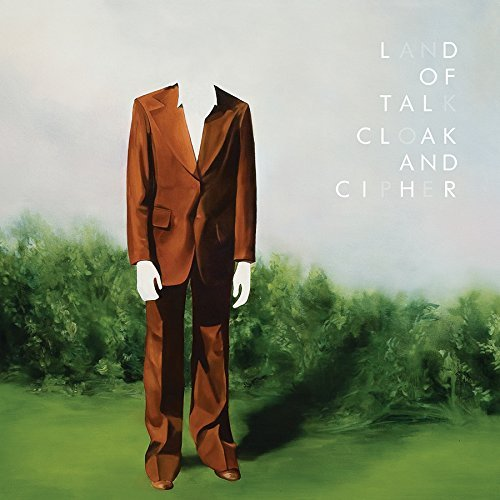 Land Of Talk Cloak & Cipher