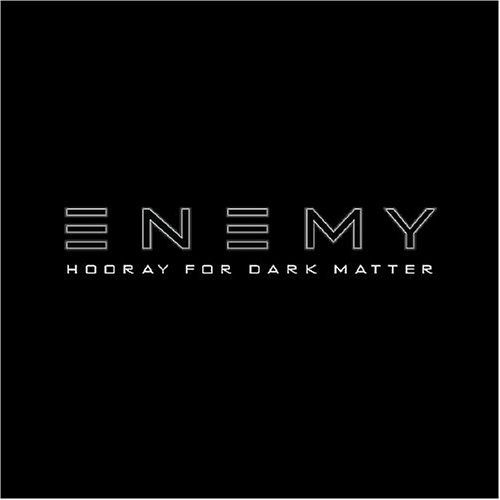 Enemy Hooray For Dark Matter