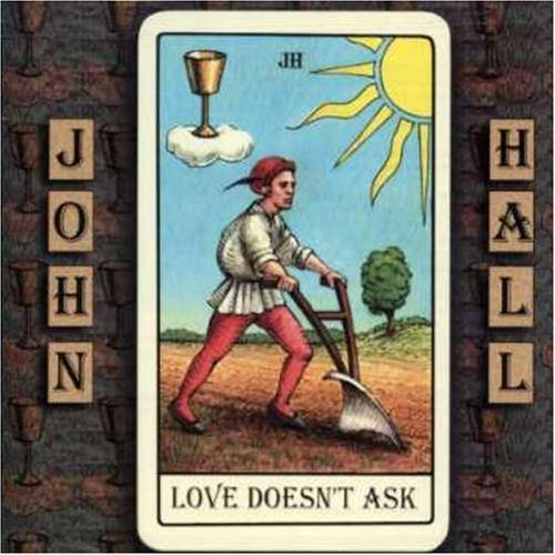 John Hall Love Doesn't Ask