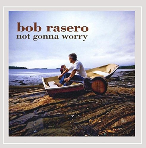 Bob Rasero Not Gonna Worry Local