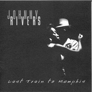 Rivers Johnny Last Train To Memphis