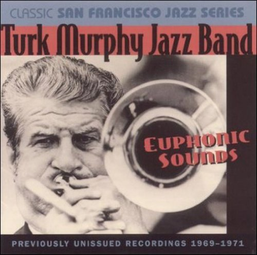 Turk Murphy's Jazz Band Euphonic Sounds