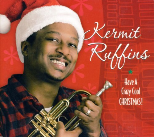 Kermit Ruffins Have A Crazy Cool Christmas