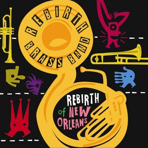 Rebirth Brass Band Rebirth Of New Orleans