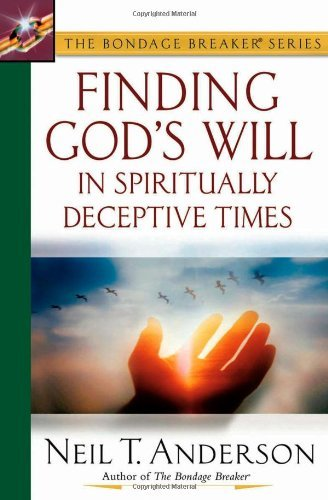 Neil T. Anderson Finding God's Will In Spiritually Deceptive Times